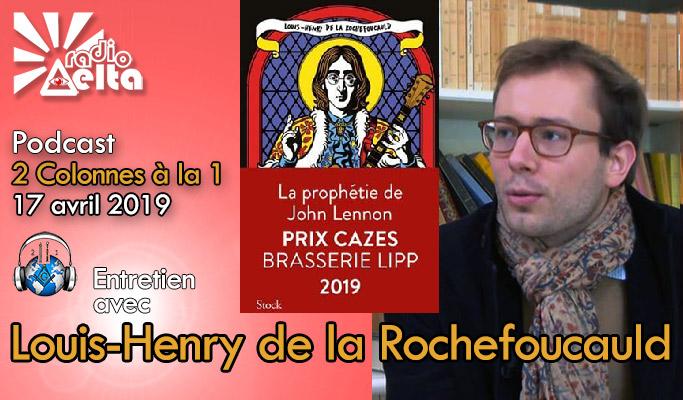 2 Colonnes à la 1 – 60 – 17 avril 2019 – Podcast de l'émission « Entretien avec Louis-Henry de la Rochefoucauld, écrivain »