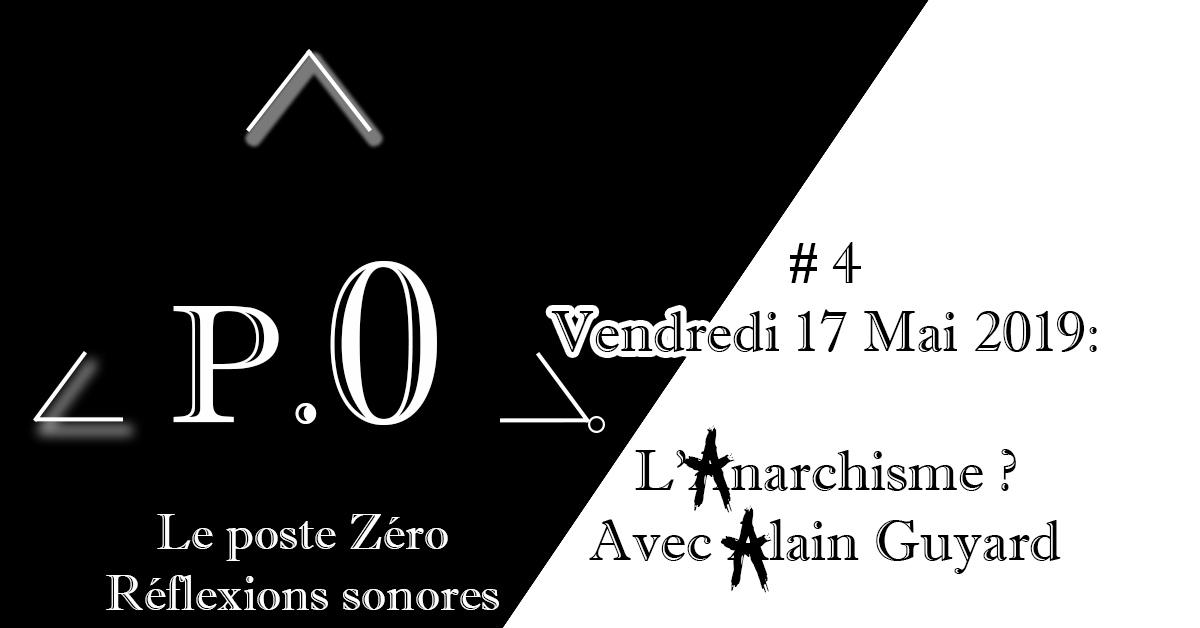 Le poste Zéro #4 – 17 Avril 2019 : L'Anarchisme avec Alain Guyard