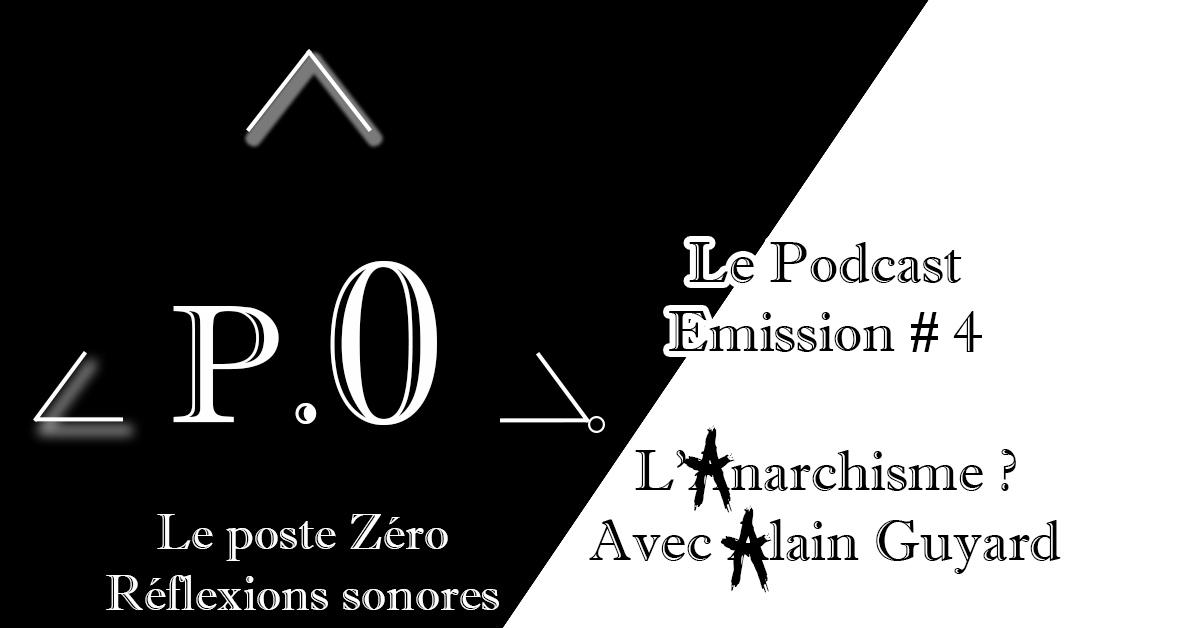 Le poste Zéro #4 – Le Podcast : L'Anarchisme avec Alain Guyard