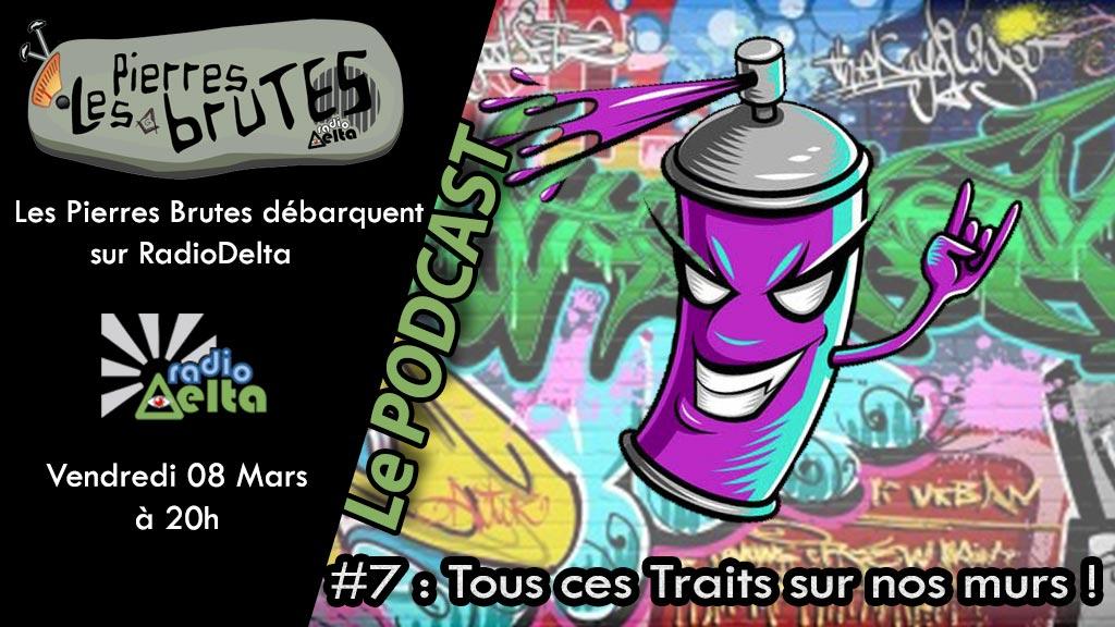Les Pierres Brutes #7 – 8 mars 2019 – Podcast – Quand les murs s'illuminent : l'univers du graff.