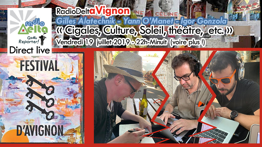 Gadlu Reporter Live : RadioDeltAvignon – Le Festival 2019 En direct – 18 juillet 2019 – 22 heures – Minuit voire + !
