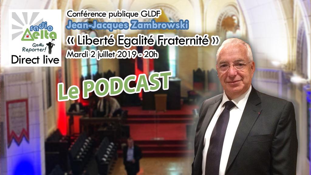 Gadlu Reporter n°12 – Conférence publique GLDF du 2 juillet 2019 – Jean-Jacques Zambrowski – « Liberté, Égalité, Fraternité » – podcast
