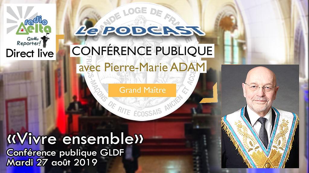 Gadlu Reporter n°14 : Podcast de la Conférence publique GLDF – Pierre-Marie Adam, Grand Maître – 27 août 2019 « Vivre ensemble »