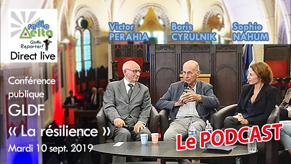 Gadlu Reporter n°15 – 10 sept. 2019 – « La résilience » – Boris Cyrulnik, Victor Perahia, Sophie Nahum – Conférence publique GLDF – podcast
