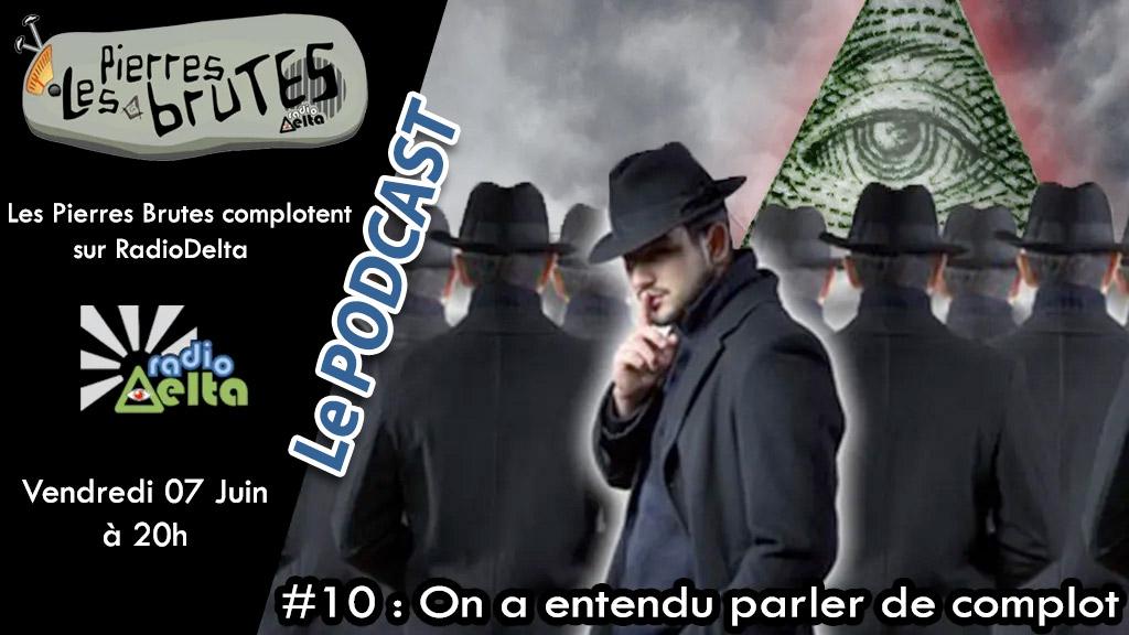 Les Pierres Brutes #10 – 7 juin 2019 – Podcast « On a entendu parler de complot ! »