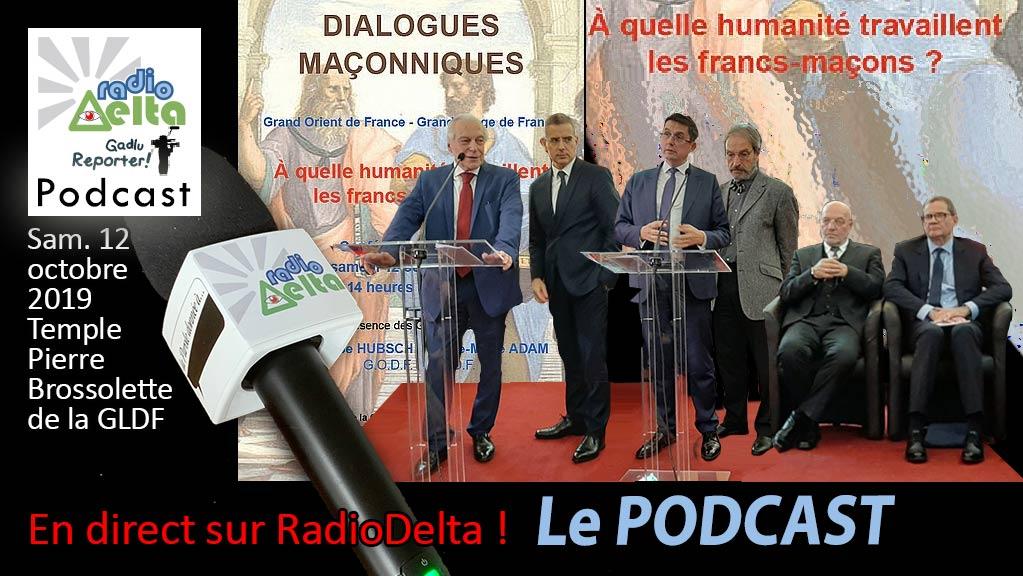 Gadlu Reporter n°18 – 12 oct. 2019 : Dialogues maçonniques  GODF – GLDF  « À quelle humanité travaillent les Francs-maçons ? » – Podcast