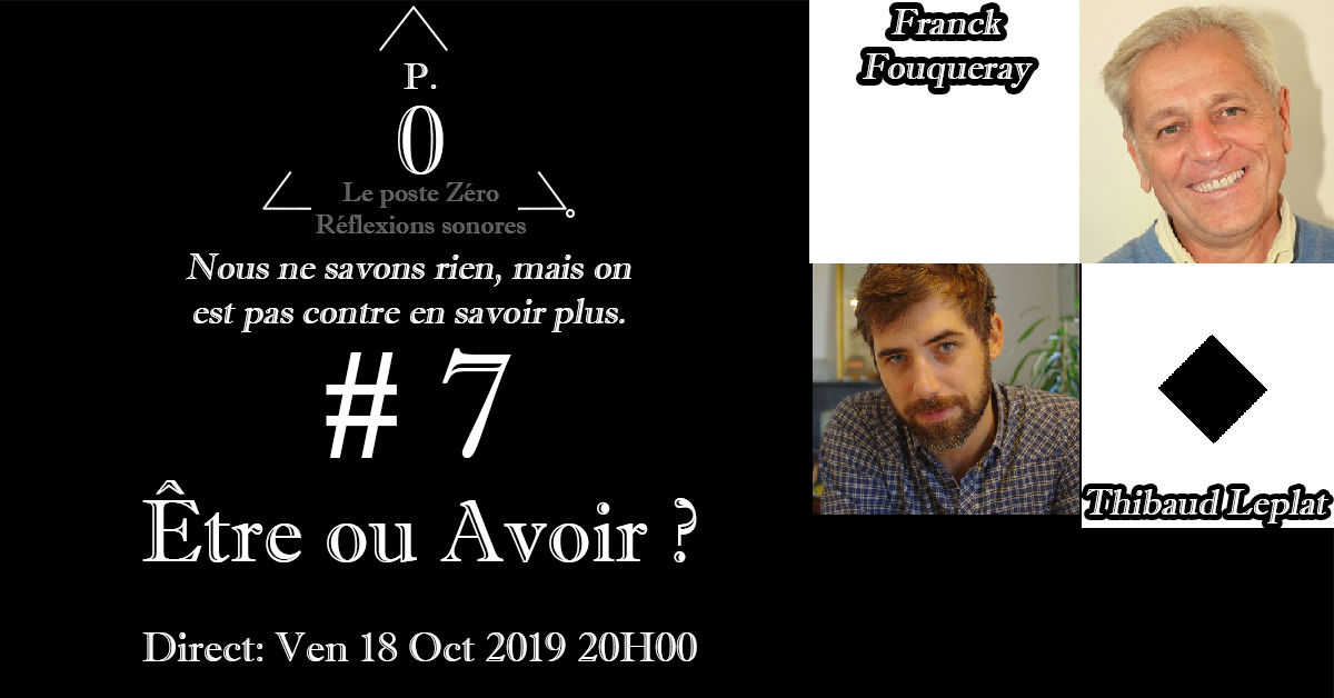 Le poste Zéro #7 : Être ou Avoir ? avec Franck Fouqueray et Thibaud Leplat
