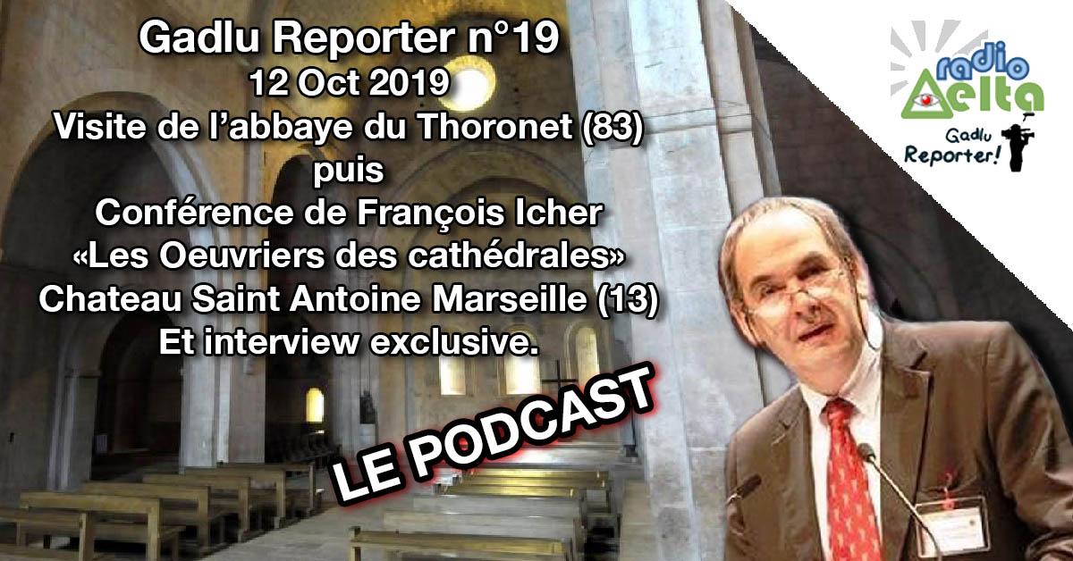 Gadlu Reporter n°19 – 12 Oct 2019 – Visite de l'Abbaye du Thoronet & conférence de François Icher à Marseille : « Les Œuvriers des cathédrales »