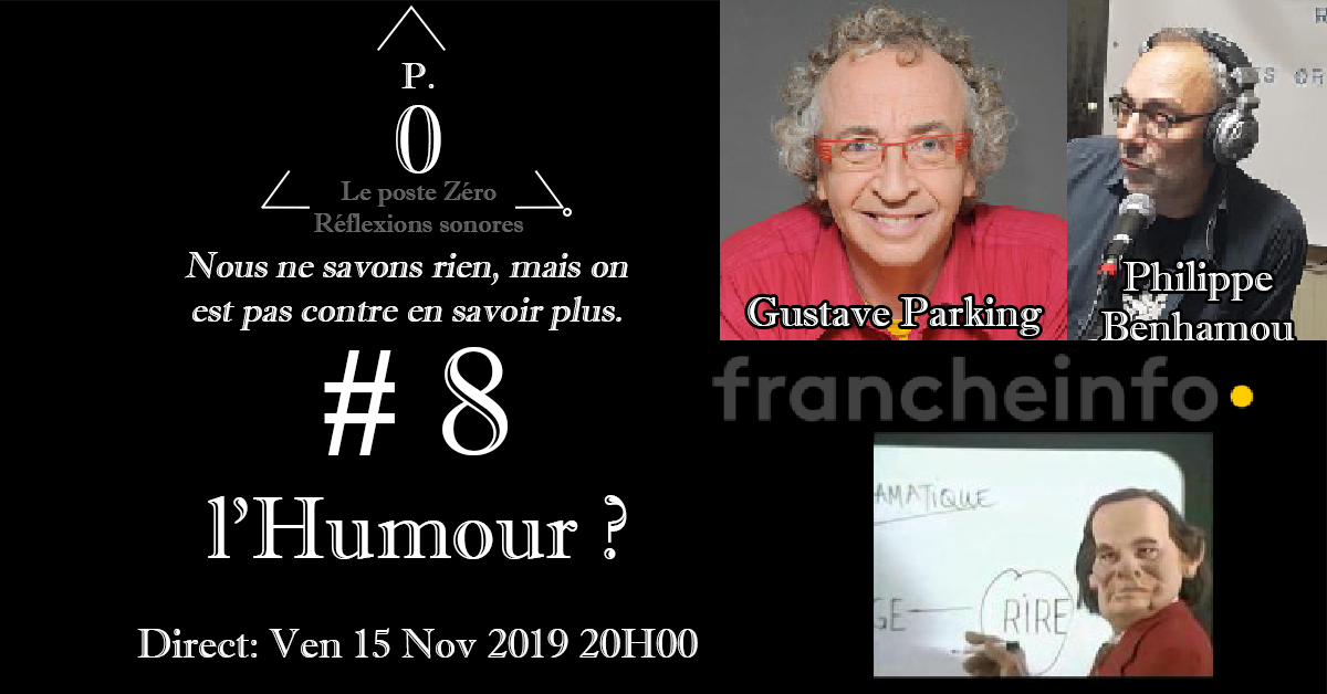 Le poste Zéro #8 : l'Humour ? avec Philippe Benhamou, Franche TV info, Gustave Parking