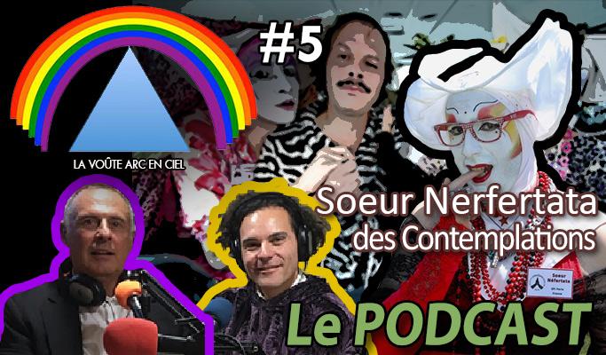 La Voûte Arc-en-ciel #5 – 5 nov. 2019 – « Sœur Nefertata des Contemplations » – Podcast
