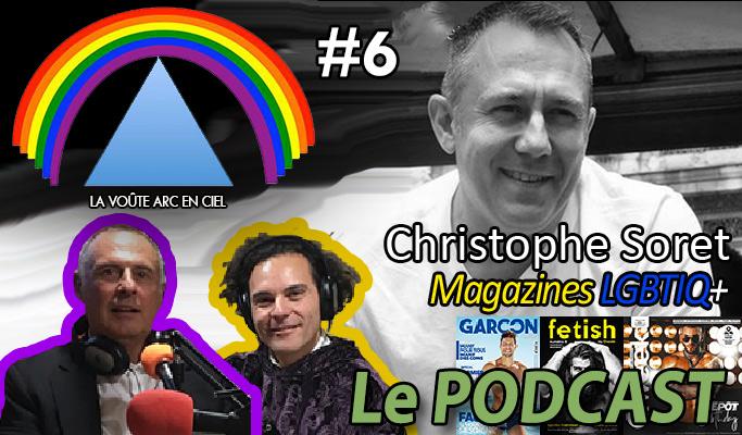 La Voûte Arc-en-ciel #6 – 26 nov. 2019 – « Christophe Soret et la presse LGBTIQ+ » – Podcast