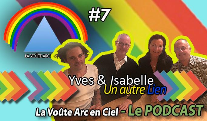 La Voûte Arc-en-ciel #7 – 17 déc. 2019 – « Yves & Isabelle, de UAL : Un Autre Lien » – Podcast
