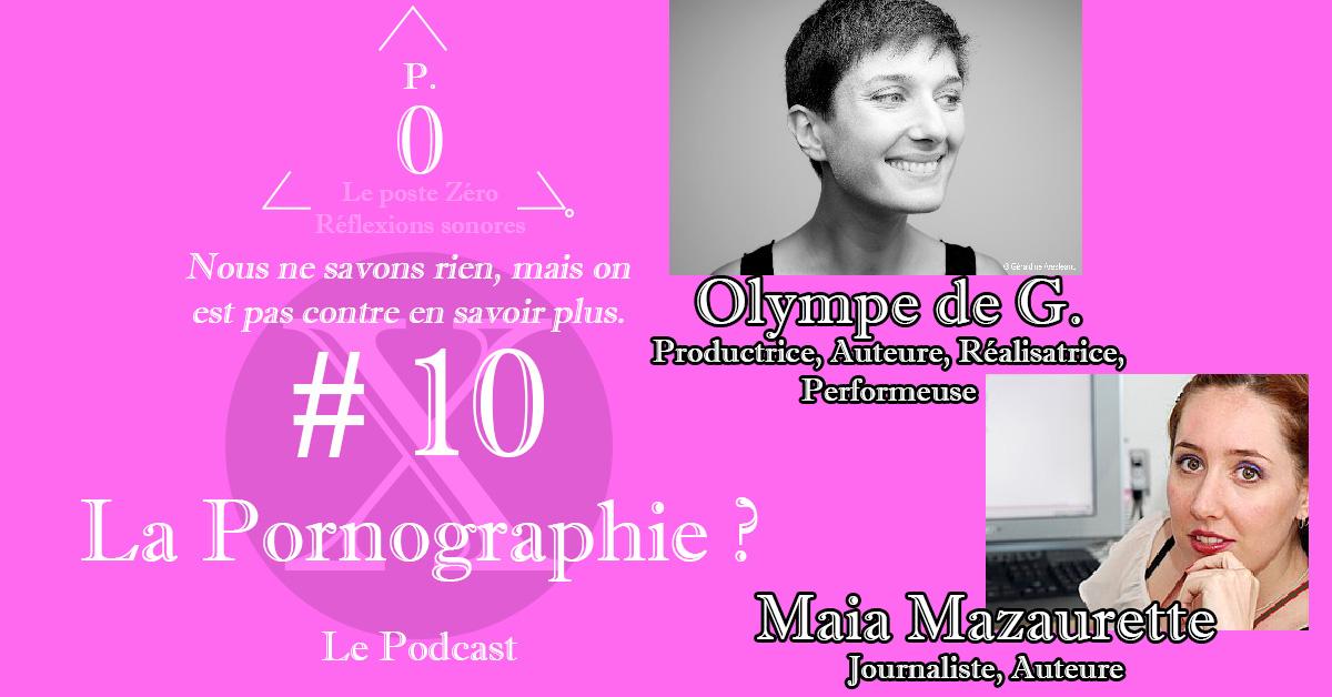Le poste Zéro #10 le podcast : La pornographie ? Avec Olympe de G et Maia Mazaurette