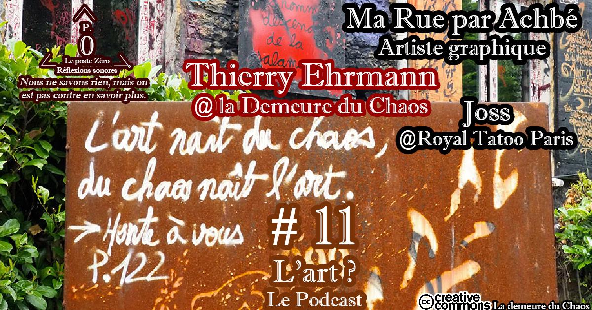 C'est quoi L'Art ? Le Podcast Avec Thierry Ehrmann @la Demeure du Chaos- Ma Rue par Achbé – Joss @Royal Tattoo Paris Le poste Zéro #11