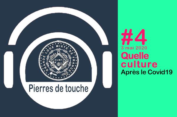 Pierres de touche #4 – Dim. 3 mai 2020 – Quelle culture après le Covid19 ? – une émission hebdo de la GLMF ! – Podcast