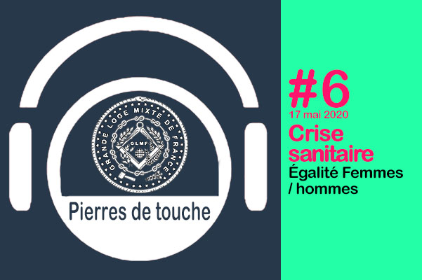 Pierres de touche #6 – Dimanche 17 mai 2020 –  Crise sanitaire et Égalité Femme / homme – l'hebdo de la GLMF ! – Podcast