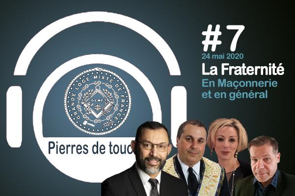 Pierres de touche #7 – La Fraternité, en Franc-maçonnerie et en général – Dimanche 24 mai 2020 – l'hebdo de la GLMF ! – Podcast