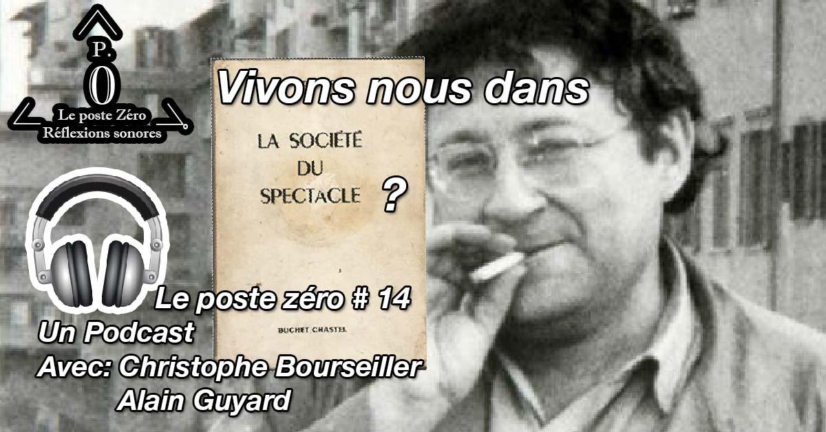 [le PODCAST] Vivons nous dans la société du Spectacle? Christophe Bourseiller, Alain Guyard (Le poste Zéro #14)