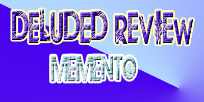 Wait, who are you? A Memento Deluded Reviews