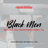 #DEMentalHealthMondays - Black Men Your Mental Health Matters Too