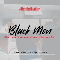 #DEMentalHealthMondays - Black Men Your Mental Health Matters Too