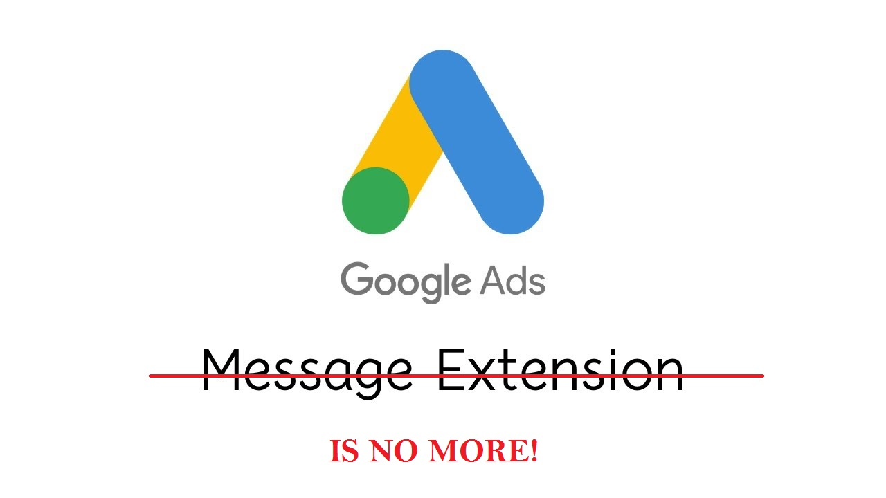 Google ads Message Extension is no more