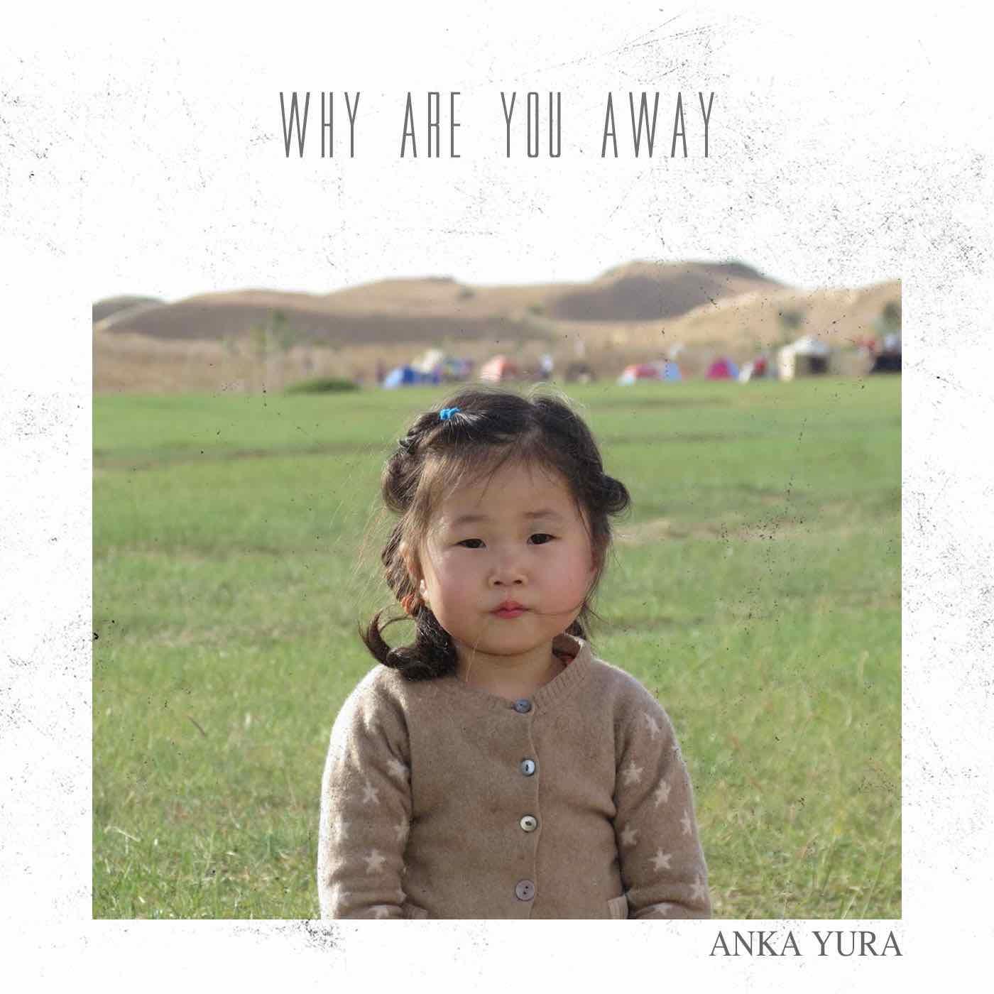 Anka Yura - Why Are You Away