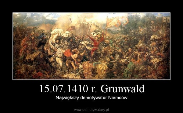 Znalezione obrazy dla zapytania Demotywatory-Grunwald