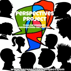 Add Your Voice & Perspective With 60 Second Personal Videos That Become A Part A Perspectives Project That Allows People To Witness (See, Hear, Feel) Diverse Views Before Begining The Emergent Conversations Of Our Time