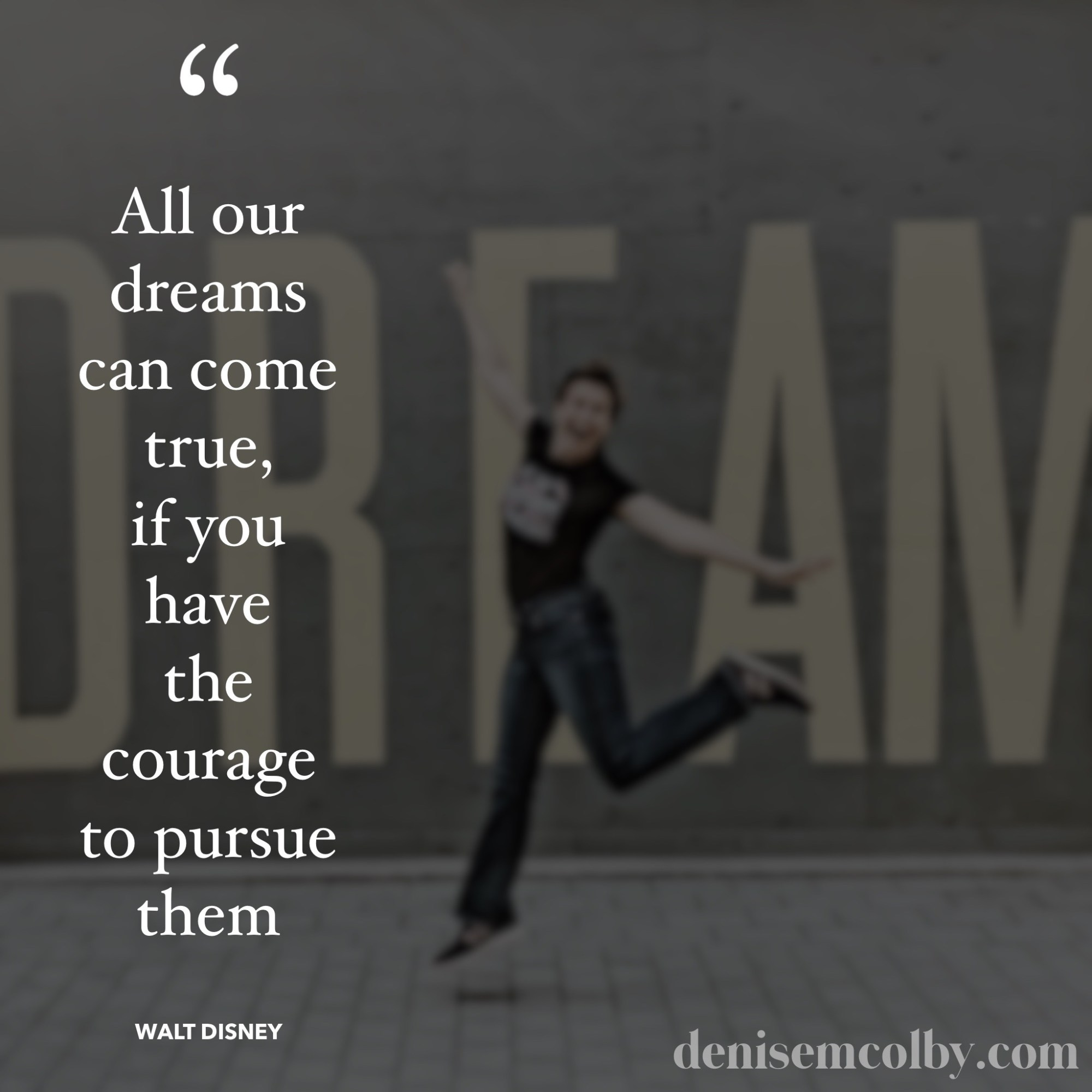 Walt Disney Quote with blurred photo of Denise M. Colby leaping in front of Dream sign