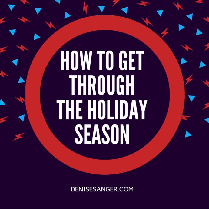 how-to-get-through-the-holidays denisesanger.com