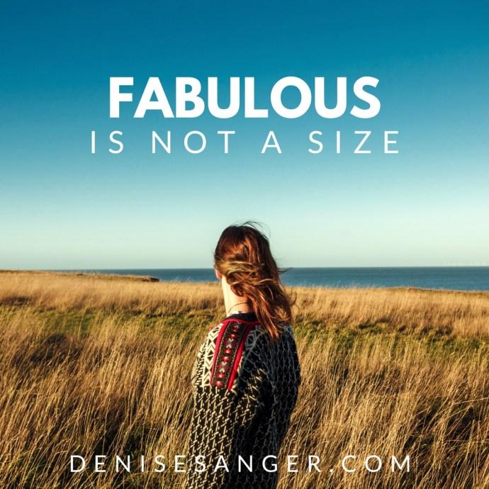 Fabulous Is Not A Size DENISESANGER.COM