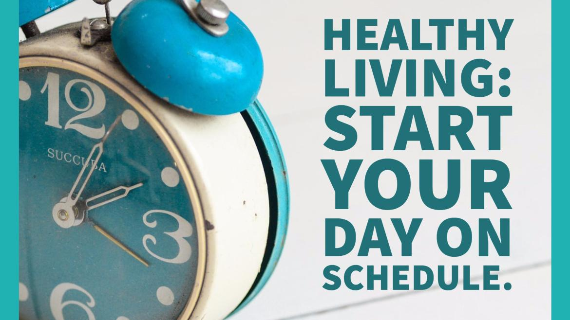 Healthy Living: Start your day on schedule.