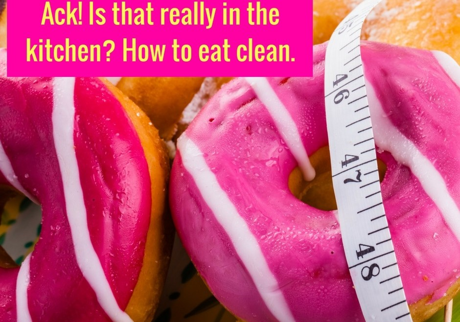 Ack! Is that really in the kitchen? How to eat clean.