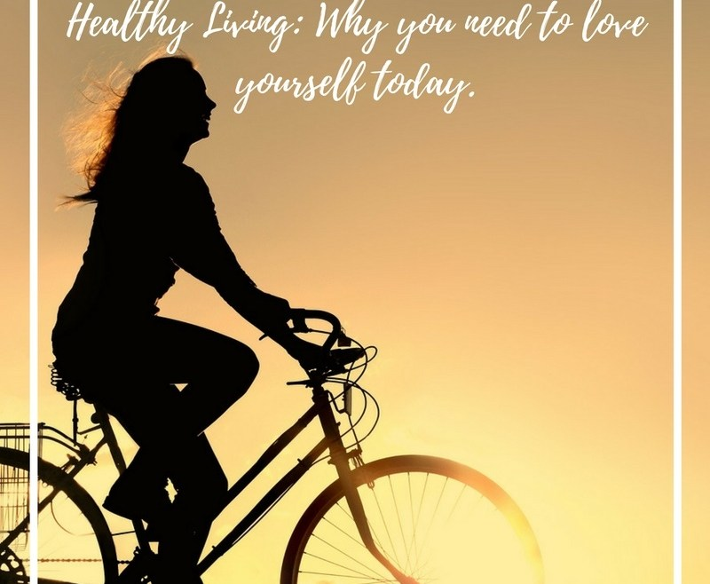 Healthy Living: Why you need to love yourself today.