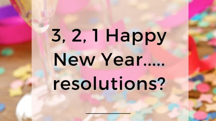 3, 2, 1 Happy New Year…..resolutions?