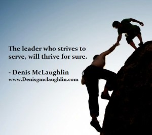 The leader who strives to serve will thrive for sure