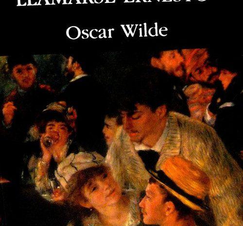 La importancia de llamarse Ernesto / Oscar Wilde