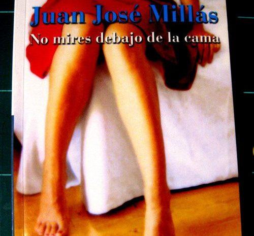 No mires debajo de la cama / Juan José Millás