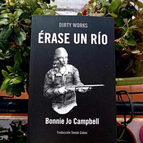 Portada de «Érase un río», de Bonnie Jo Campbell. Traducción Tomás Cobos. Editorial DirtyWorks, 2ª ed. ago. 2020. V. 20