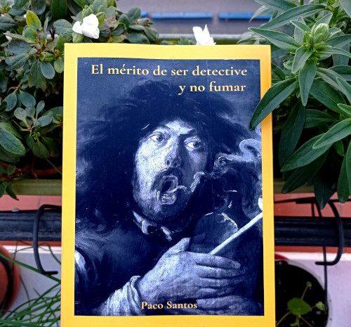 El mérito de ser detective y no fumar / Paco Santos