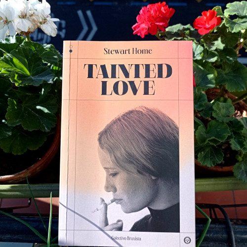 Portada de Tainted Love, de Strwart Home. Bruxismo Editores, 1ª ed. may. 2021. Trad.: Ce Santiago. Prólogo: Javier Calvo