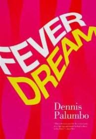 """Cover of Dennis Palumbo's new book, """"Fever Dream."""""""