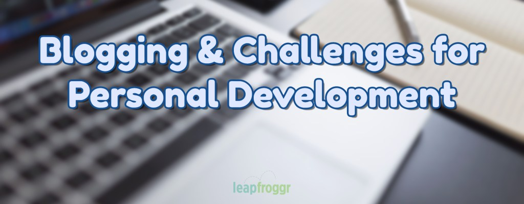 Personal Development through Challenges and Blogging