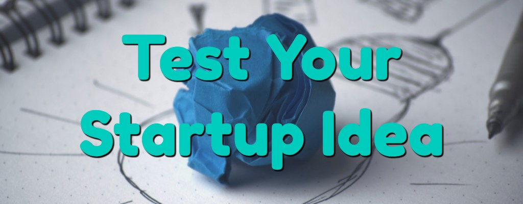 How to Test your Startup Idea? Get Out More & Do Things That Don't Scale