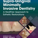 Supra-Gingival Minimally Invasive Dentistry : A Healthier Approach to Esthetic Restorations