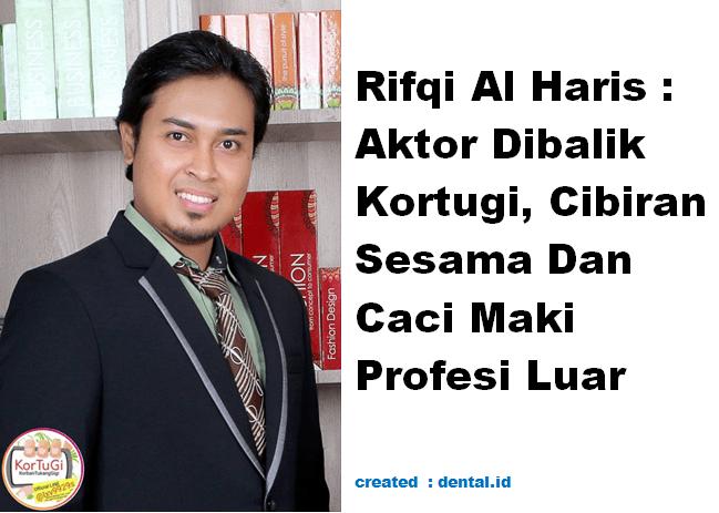 Rifqi Al Haris : Aktor Dibalik Kortugi, Cibiran Sesama Dan Caci Maki Profesi Luar