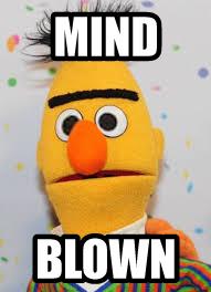 Burt's Mind is Blown