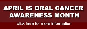 April Is Oral Cancer Awareness Month 2015