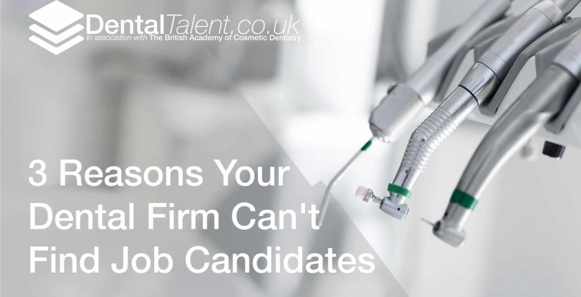 3 Reasons Your Dental Firm Can't Find Job Candidates, Dental Talent – 3 Reasons Your Dental Firm Can't Find Job Candidates, Dental Talent